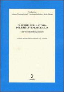 Copertina di 'Gli ebrei nella storia del Friuli Venezia Giulia. Una vicenda di lunga durata'