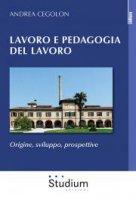Lavoro e pedagogia del lavoro - Andrea Cegolon