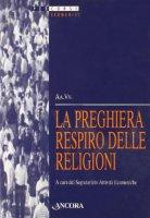 La preghiera respiro delle religioni. Atti della 36ª sessione di formazione ecumenica (1999)