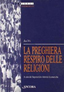 Copertina di 'La preghiera respiro delle religioni. Atti della 36ª sessione di formazione ecumenica (1999)'