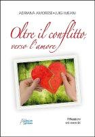 Oltre il conflitto, verso l'amore - Meani Luigi