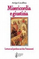 Misericordia e giustizia. Letture sul perdono nei due Testamenti - Cavallina Arrigo
