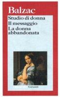 Studio di donna. Il messaggio. La donna abbandonata - Balzac Honoré de