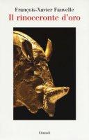 Il rinoceronte d'oro - Fauvelle François-Xavier