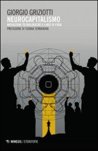 Copertina di 'Neurocapitalismo. Mediazioni tecnologiche e linee di fuga'