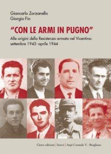 Copertina di 'Con le armi in pugno. Alle origini della Resistenza armata nel Vicentino. Settembre 1943-aprile 1944'
