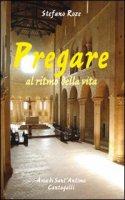 Pregare al ritmo della vita - Roze Stefano
