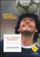 La mano di Dio. Messico '86. Storia della mia vittoria più grande - Maradona Diego A., Arcucci Daniel