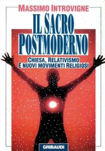 Copertina di 'Il sacro postmoderno. Chiesa, relativismo e nuovi movimenti religiosi'