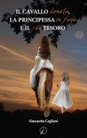 Il cavallo donato, la principessa in fuga e il suo tesoro - Cagliani Simonetta