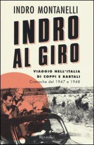 Copertina di 'Indro al giro. Viaggio nell'Italia di Coppi e Bartali. Cronache dal 1947 e 1948'