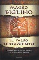 Il falso testamento. Creazione, miracoli, patto d'allenza: l'altra verità dietro la Bibbia - Biglino Mauro