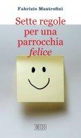 Sette regole per una parrocchia felice - Fabrizio Mastrofini