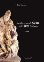 La Passione di Gesù nell'Arte italiana - Tito Amodei