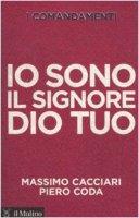 Io sono il Signore Dio tuo - Massimo Cacciari,  Piero Coda