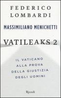 Vatileaks 2. Il Vaticano alla prova della giustizia degli uomini - Lombardi Federico, Menichetti Massimiliano