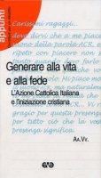 Generare alla vita e alla fede. L'Azione Cattolica Italiana e l'iniziazione cristiana - Claudio Nora, Giuseppe Notarstefano