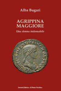 Copertina di 'Agrippina maggiore. Una donna indomabile'