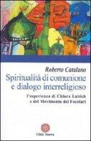 Spiritualità di comunione e dialogo interreligioso. L'esperienza di Chiara Lubich e del movimento dei Focolari - Catalano Roberto