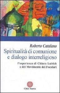 Copertina di 'Spiritualità di comunione e dialogo interreligioso. L'esperienza di Chiara Lubich e del movimento dei Focolari'
