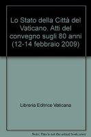 Lo stato della Città del Vaticano Atti del convegno sugli 80 anni - Governatorato dello Stato della Città del Vaticano