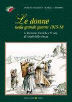 Le donne nella grande guerra 1915-18. Le portatrici carniche e venete, gli angeli delle trincee - Rossini Roberto, Meliadò Enrico