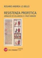 Resistenza profetica. Arnaldo di Villanova e i frati minori - Rosario A. Lo Bello