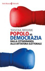 Copertina di 'Popolo vs democrazia. Dalla cittadinanza alla dittatura elettorale'