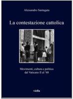 La contestazione cattolica - Alessandro Santagata