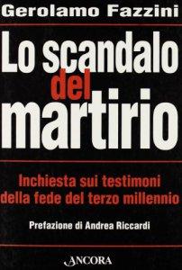 Copertina di 'Lo scandalo del martirio. Inchiesta sui testimoni della fede nel terzo millennio'