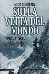 Copertina di 'Sulla vetta del mondo. L'epica storia della prima scalata al K2'