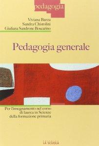 Copertina di 'Pedagogia generale. Per l'insegnamento nel corso di laurea in Scienze della formazione primaria.'