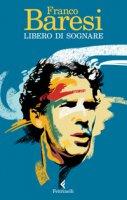 Libero di sognare - Baresi Franco