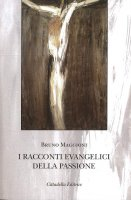 I racconti evangelici della passione - Bruno Maggioni