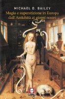 Magia e superstizione in Europa dall'antichità ai giorni nostri - Bailey Michael D.