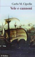 Vele e cannoni - Cipolla Carlo M.