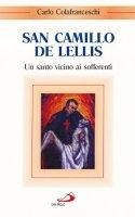 San Camillo de Lellis. Un santo vicino ai sofferenti - Colafranceschi Carlo