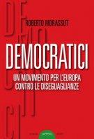 Democratici. Un movimento per l'Europa contro le diseguaglianze - Morassut Roberto