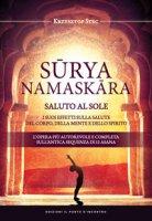 Suryanamaskara. Saluto al sole. I suoi effetti sulla salute del corpo, della mente e dello spirito - Stec Krzysztof