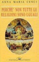 Perché non tutte le religioni sono uguali - Anna M. Cenci