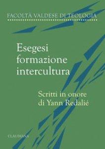 Copertina di 'Esegesi, formazione, intercultura. Scritti in onore di Yann Redalié'