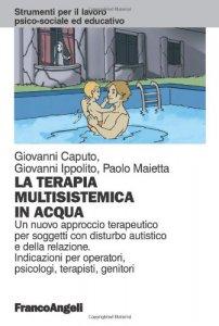 Copertina di 'La terapia multisistemica in acqua. Un nuovo approccio terapeutico per soggetti con disturbo autistico e delle relazioni'