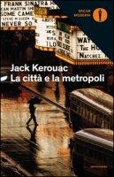 La città e la metropoli - Kerouac Jack