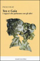 Teo e Gaia. I ragazzi che parlavano con gli ulivi - Ruiz Paolo