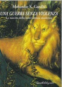 Copertina di 'Una guerra senza violenza. La nascita della nonviolenza moderna'