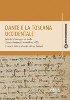 Dante e la Toscana occidentale. Tra Lucca e Sarzana (1306-1308). Atti del Convegno di studi (Lucca-Sarzana, 5-6 ottobre 2020)