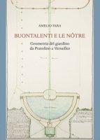 Buontalenti e Le Nôtre. Geometria del giardino da Pratolino a Versailles - Fara Amelio