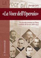 «La Voce dell'Operaio». Un giornale torinese tra Chiesa e mondo del lavoro (1876-1933). - Giovenale Dotta
