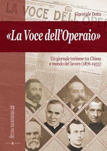 Copertina di '«La Voce dell'Operaio». Un giornale torinese tra Chiesa e mondo del lavoro (1876-1933).'