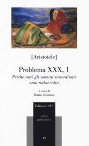 Copertina di 'Problema XXX, 1. Perché tutti gli uomini straordinari sono melancolici'